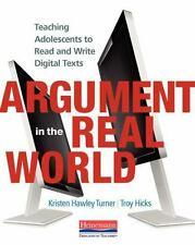 Argument in the Real World : Teaching Adolescents to Read and Write Digital...