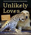 Unlikely Loves: 43 Heartwarming True Stories from the Animal Kingdom by Jennifer Holland (Paperback, 2013)