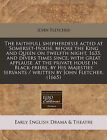 The Faithfull Shepherdesse Acted at Somerset-House, Before the King and Queen on Twelfth Night, 1633, and Divers Times Since, with Great Applause, at the Private House in Black-Friers, by His Majesties Servants / Written by John Fletcher. (1665) by John Fletcher (Paperback / softback, 2011)