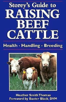 Storey's Guide to Raising Beef Cattle : Health/Handling/Breeding by H S Thomas