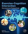Exercise-Cognition Interaction: Neuroscience Perspectives by Elsevier Science Publishing Co Inc (Hardback, 2016)