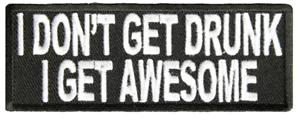 I DON/'T GET DRUNK I GET AWESOME PATCH PARTY FUN HUMOR BOOZE BEER DRINK BIKER CUT