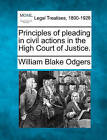 Principles of Pleading in Civil Actions in the High Court of Justice. by William Blake Odgers (Paperback / softback, 2010)