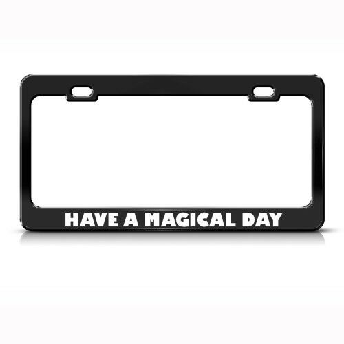 HAVE A MAGICAL NICE DAY HUMOR FUNNY Metal License Plate Frame Tag Holder