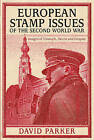 European Stamp Issues of the Second World War: Images of Triumph, Deceit and Despair by Dr. David Parker (Hardback, 2015)