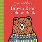 Jane Foster's Brown Bear Colour Book by Jane Foster (Hardback, 2016)