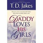 Daddy Loves His Girls by T. D Jakes (Paperback, 2006)