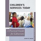 Children's Services Today: A Practical Guide for Librarians by Jeanette Larson (Hardback, 2015)
