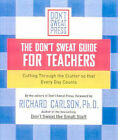 The Don't Sweat Guide for Teachers: Cutting Through the Clutter So That Every Day Counts by Richard Carlson (Paperback, 2003)