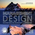 Management Design: Managing People and Organizations in Turbulent Times: A Visual-Thinking Aid by Lukas Michel (Hardback, 2014)
