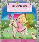 Ich werde eine Prinzessin (Gebundene Ausgabe)