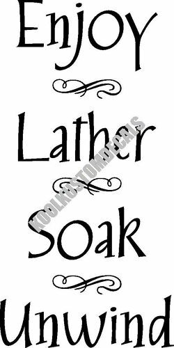 Enjoy Lather Soak Unwind Interior Home Vinyl Decal B008