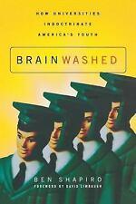 Brainwashed : How Universities Indoctrinate America's Youth by Ben Shapiro...