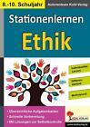 Kohls Stationenlernen Ethik 8-10 von Autorenteam Kohl-Verlag (2014, Taschenbuch)