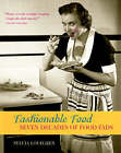 Fashionable Food: Seven Decades of Food Fads by Sylvia Lovegren (Paperback, 2005)