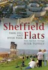 Sheffield Flats From High Rise to Eyesore by Peter Tuffrey 9781781550540