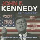 John F. Kennedy in Quotes: Inspiration and Rhetoric from the USA's Iconic Leader by Ammonite Press (Paperback, 2013)