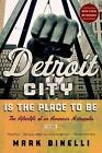 Detroit City Is the Place to Be: The Afterlife of an American Metropolis by Agent Sterling Lord Literistic Mark Binelli (Paperback / softback, 2013)