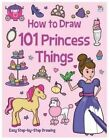How to Draw 101 Princess Things by Nat Lambert (Paperback, 2014)