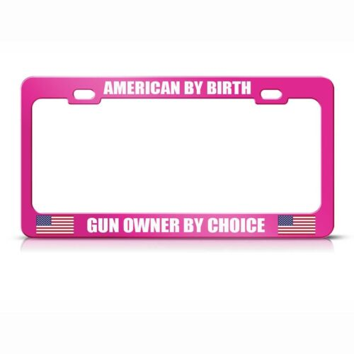 American By Birth Gun Owner By Choice Hot Pink License Plate Frame Tag Holder