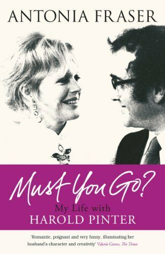 Must You Go?: My Life with Harold Pinter,Lady Antonia Fraser- 9780753827581