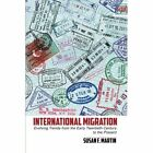 International Migration: Evolving Trends from the Early Twentieth Century to the Present by Susan F. Martin (Paperback, 2014)