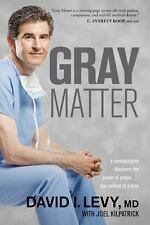 Gray Matter : A Neurosurgeon Discovers the Power of Prayer... One Patient at a Time by David Lévy (2011, Trade Paperback)