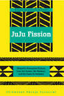 Juju Fission: Women's Alternative Fictions from the Sahara, the Kalahari, and the Oases In-between by Chikwenye Okonjo Ogunyemi (Paperback, 2007)