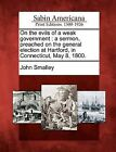 On the Evils of a Weak Government: A Sermon, Preached on the General Election at Hartford, in Connecticut, May 8, 1800. by John Smalley (Paperback / softback, 2012)