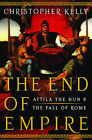The End of Empire: Attila the Hun and the Fall of Rome by Christopher Kelly (Hardback, 2009)