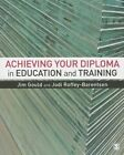 Achieving your Diploma in Education and Training by Jodi Roffey-Barentsen, Jim Gould (Hardback, 2014)