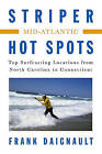 Striper Hot Spots--Mid Atlantic: The Surfcasting Locations from North Carolina to Connecticut by Frank Daignault (Paperback, 2010)