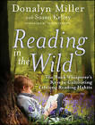 Reading in the Wild: The Book Whisperer's Keys to Cultivating Lifelong Reading Habits by Susan Kelley, Donalyn Miller (Paperback, 2013)
