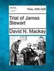 Trial of James Stewart by David N MacKay (Paperback / softback, 2012)