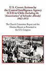 U.S. Covert Actions by the Central Intelligence Agency (CIA) in Chile (Including the  Assassination  of Salvador Allende) 1963 to 1973. the Church Committee Report and the Hinchey Report as Presented to the U.S. Congress by N a (Paperback / softback, 2008)