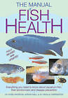 The Manual of Fish Health: Everything You Need to Know about Aquarium Fish, Their Environment and Disease Prevention by Adrian Exell, Chris Andrews, Dr Neville Carrington (Paperback / softback)