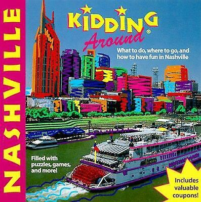 Kidding Around Nashville : What to Do, Where to Go and How to Have Fun in...