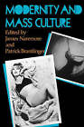 Modernity and Mass Culture by Indiana University Press (Paperback, 1991)