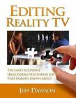 Editing Reality TV: The Easily Accessible, High-Paying Hollywood Job That Nobody Knows about by Jeff Dawson (Paperback / softback, 2013)