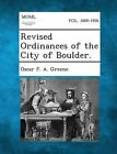 Revised Ordinances of the City of Boulder. by Oscar F a Greene (Paperback / softback, 2013)