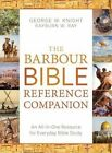 The Barbour Bible Reference Companion: An All-In-One Resource for Everyday Bible Study by Rayburn W Ray, George W Knight (Paperback / softback, 2014)