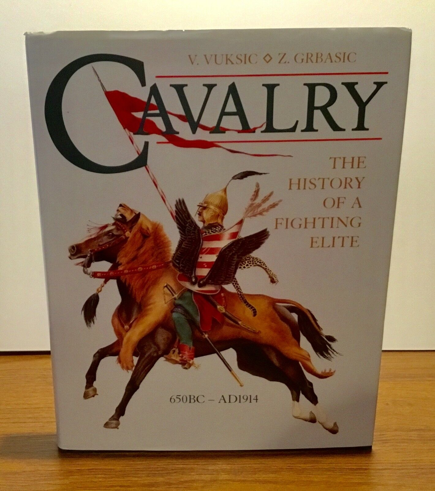 Cavalry: The History Of A Fighting Elite 650 BC - 1914 AD