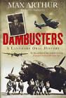 Dambusters: A Landmark Oral History by Max Arthur (Hardback, 2008)