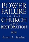 Power Failure in the Church and Restoration by Ernest L Sanders (Hardback, 2011)
