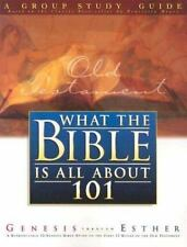 What The Bible Is All About 101: A Group Study Guide: Genesis Through Esther Wh