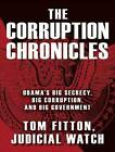 The Corruption Chronicles: Obama's Big Secrecy, Big Corruption, and Big Government by Tom Fitton (CD-Audio, 2012)