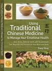 Using Traditional Chinese Medicine to Manage Your Emotional Health: How Herbs, Natural Foods, and Acupressure Can Regulate and Harmonize Your Mind and von Zhang Yifang (2013, Taschenbuch)