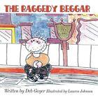 The Raggedy Beggar by Lauren Johnson 9781607036982 Paperback 2008