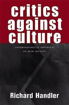 Critics Against Culture : Anthropological Observers of Mass Society Hardcover