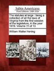 The Statutes at Large: Being a Collection of All the Laws of Virginia from the First Session of the Legislature, in the Year 1619. Volume 11 of 13 by William Waller Hening (Paperback / softback, 2012)